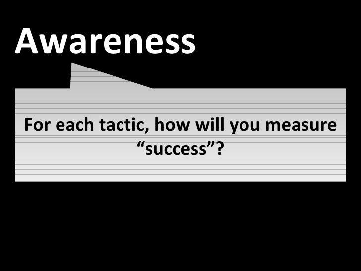 "Awareness For each tactic, how will you measure ""success""? Awareness"