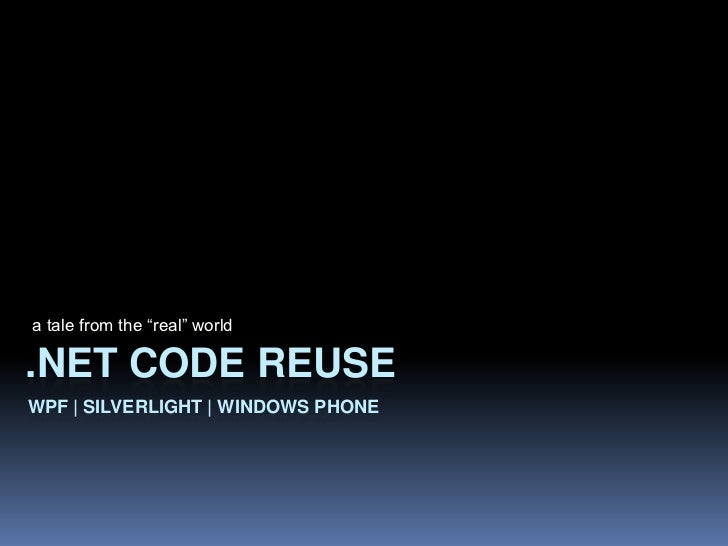 """a tale from the """"real"""" world<br />.NET Code ReuseWPF 