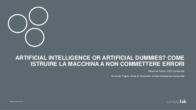 Master version 0.0.3 ARTIFICIAL INTELLIGENCE OR ARTIFICIAL DUMMIES? COME ISTRUIRE LA MACCHINA A NON COMMETTERE ERRORI Mass...