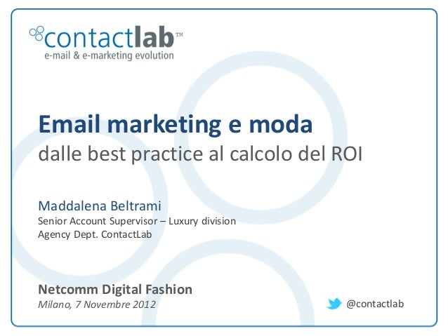 Email marketing e moda         dalle best practice al calcolo del ROI         Maddalena Beltrami         Senior Account Su...