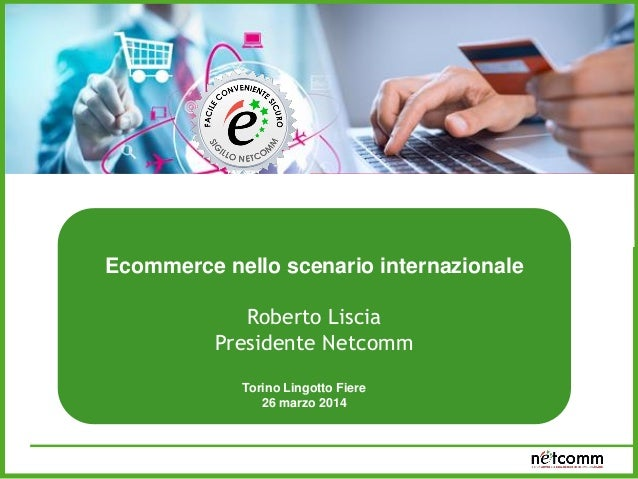 Ecommerce e sistemi di pagamento: dalle nuove tecnologie al multi-retail Ecommerce nello scenario internazionale Roberto L...