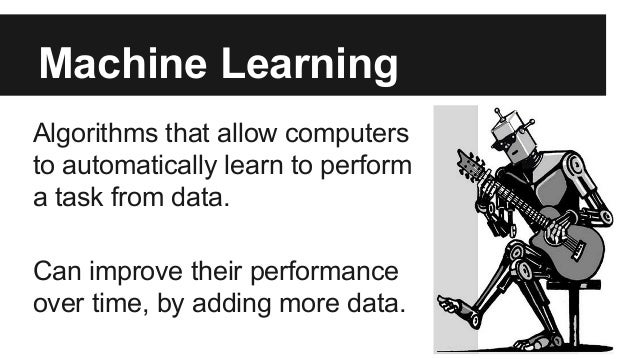 Machine Learning Algorithms that allow computers to automatically learn to perform a task from data. Can improve their per...