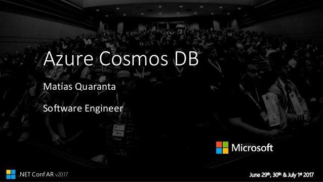 June 29th, 30th & July 1st 2017.NET Conf AR v2017 Azure Cosmos DB Matías Quaranta Software Engineer