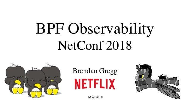 BPF Observability NetConf 2018 Brendan Gregg May 2018
