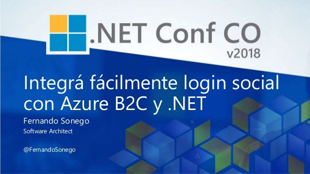 Integrá fácilmente login social con Azure B2C y .NET Fernando Sonego Software Architect @FernandoSonego