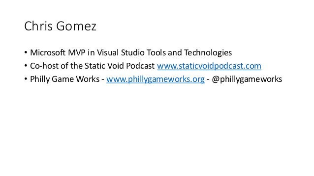 Chris Gomez • Microsoft MVP in Visual Studio Tools and Technologies • Co-host of the Static Void Podcast www.staticvoidpod...