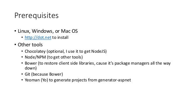 Prerequisites • Linux, Windows, or Mac OS • http://dot.net to install • Other tools • Chocolatey (optional, I use it to ge...