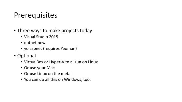 Prerequisites • Three ways to make projects today • Visual Studio 2015 • dotnet new • yo aspnet (requires Yeoman) • Option...
