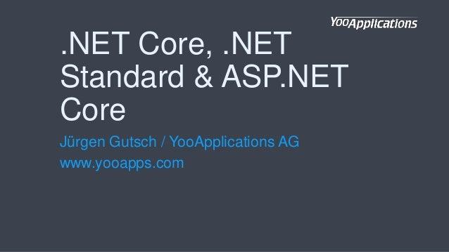 .NET Core, .NET Standard & ASP.NET Core Jürgen Gutsch / YooApplications AG www.yooapps.com