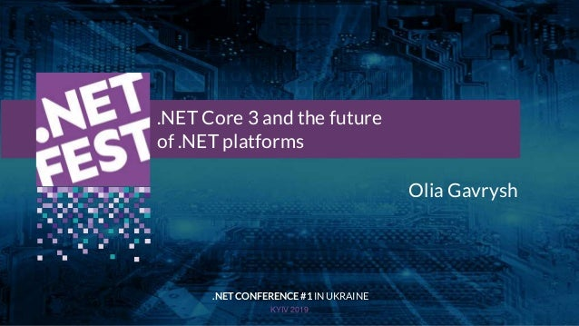 Тема доклада Тема доклада Тема доклада KYIV 2019 .NET Core 3 and the future of .NET platforms .NET CONFERENCE #1 IN UKRAIN...