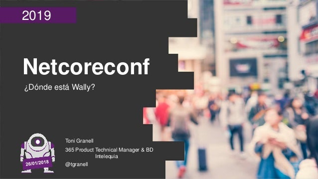 2019 Netcoreconf ¿Dónde está Wally? Toni Granell 365 Product Technical Manager & BD Intelequia @tgranell