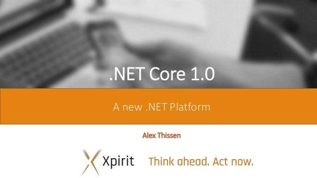 .NET Core 1.0 A new .NET Platform Alex Thissen