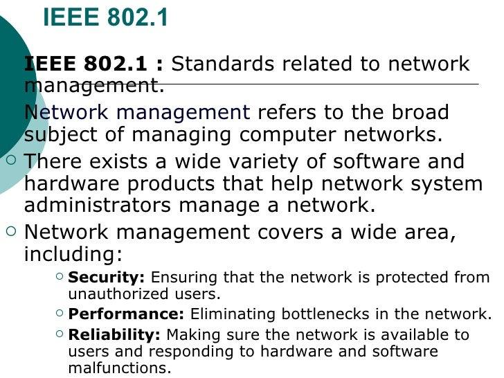 IEEE 802.1 <ul><li>IEEE 802.1   :  Standards related to network management.  </li></ul><ul><li>N etwork management  refers...