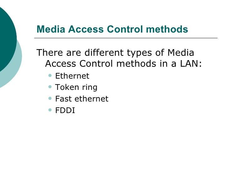 Media Access Control methods <ul><li>There are different types of Media Access Control methods in a LAN:   </li></ul><ul><...