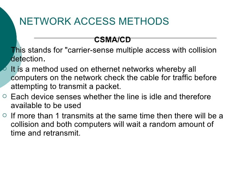 NETWORK ACCESS METHODS   <ul><li>CSMA/CD   </li></ul><ul><li>This stands for &quot;carrier-sense multiple access with coll...