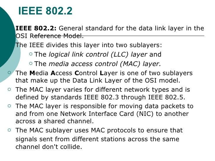 IEEE 802.2 <ul><li>IEEE 802.2:  General standard for the data link layer in the OSI Reference Model.  </li></ul><ul><li>Th...