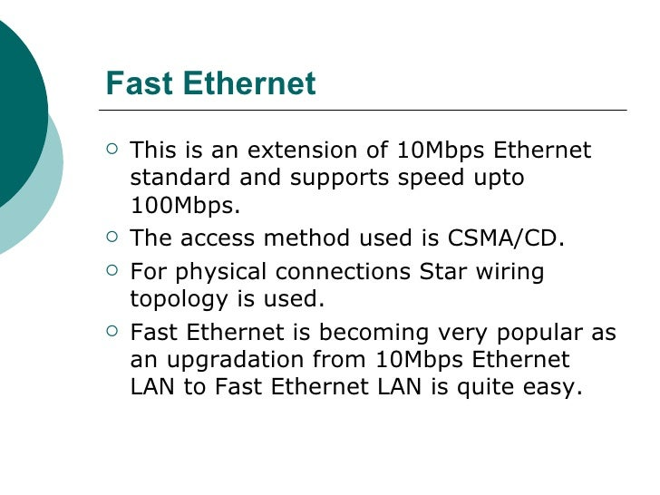 Fast Ethernet <ul><li>This is an extension of 10Mbps Ethernet standard and supports speed upto 100Mbps.  </li></ul><ul><li...