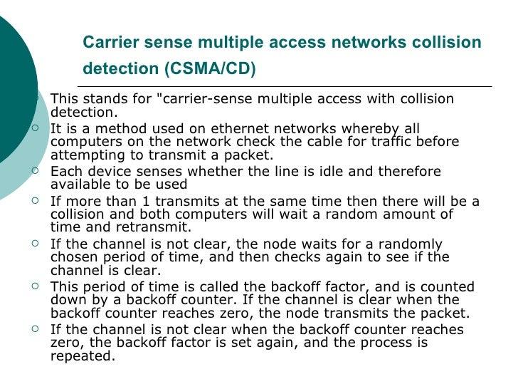 Carrier sense multiple access networks collision detection (CSMA/CD)   <ul><li>This stands for &quot;carrier-sense multipl...