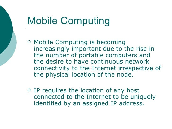 Mobile Computing <ul><li>Mobile Computing is becoming increasingly important due to the rise in the number of portable com...