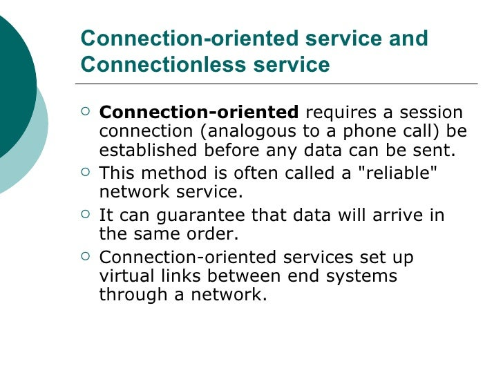 Connection-oriented service and Connectionless service <ul><li>Connection-oriented  requires a session connection (analogo...