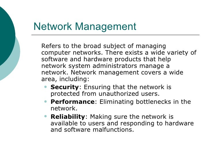 Network Management <ul><li>Refers to the broad subject of managing computer networks. There exists a wide variety of softw...