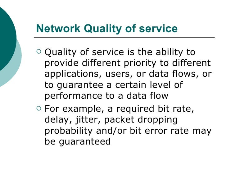 Network Quality of service <ul><li>Quality of service is the ability to provide different priority to different applicatio...