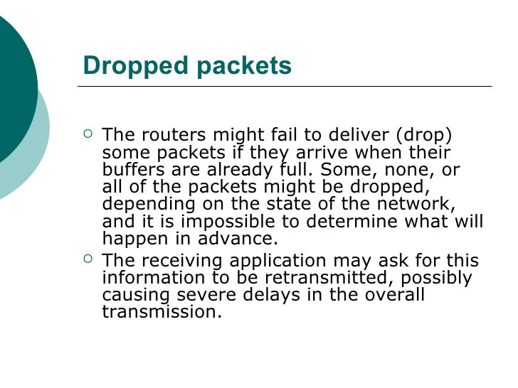Dropped packets <ul><li>The routers might fail to deliver (drop) some packets if they arrive when their buffers are alread...