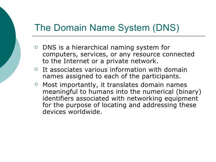 The Domain Name System (DNS) <ul><li>DNS is a hierarchical naming system for computers, services, or any resource connecte...