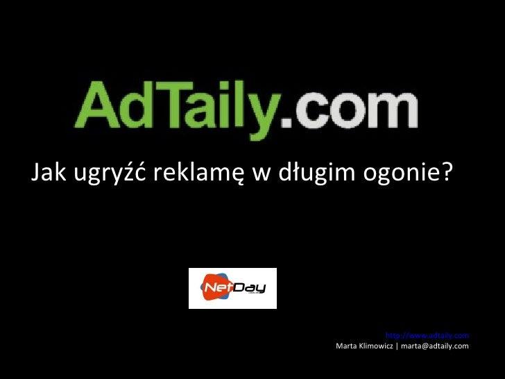 http://www.adtaily.com Marta Klimowicz | marta@adtaily.com Jak ugryźć reklamę w długim ogonie?
