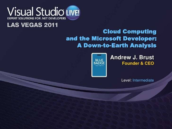 Cloud Computingand the Microsoft Developer:A Down-to-Earth Analysis<br />Andrew J. Brust<br />Founder & CEO<br />Level: In...