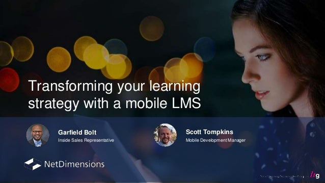 Transforming your learning strategy with a mobile LMS Garfield Bolt Inside Sales Representative Scott Tompkins Mobile Deve...