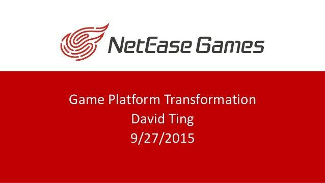Game Platform Transformation David Ting 9/27/2015