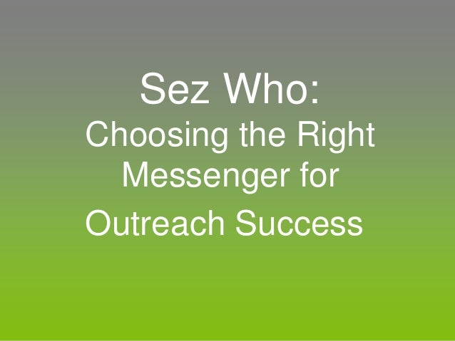 Sez Who: Choosing the Right Messenger for Outreach Success