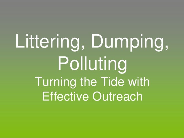 Littering, Dumping, Polluting Turning the Tide with Effective Outreach