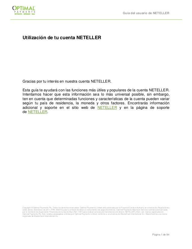 Guía del usuario de NETELLER Página 1 de 94 Utilización de tu cuenta NETELLER Gracias por tu interés en nuestra cuenta NET...