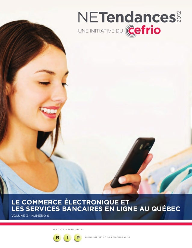 2012Le commerce électronique etles services bancaires en ligne au QuébecVolume 3 - Numéro 6                      AVEC LA C...