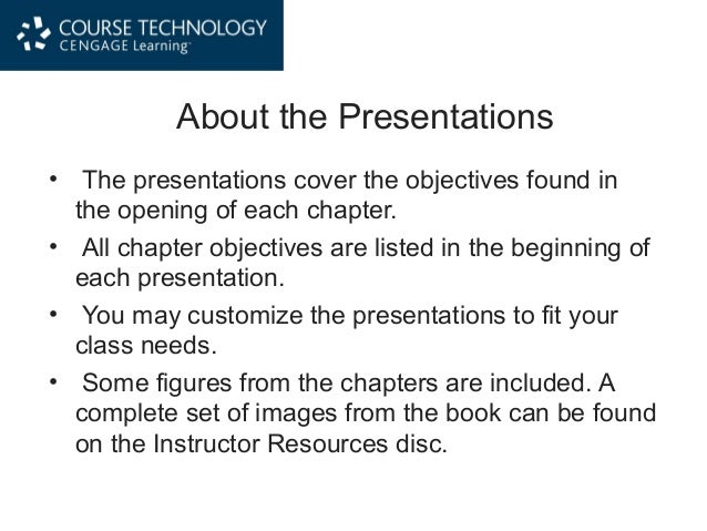 About the Presentations • The presentations cover the objectives found in the opening of each chapter. • All chapter objec...