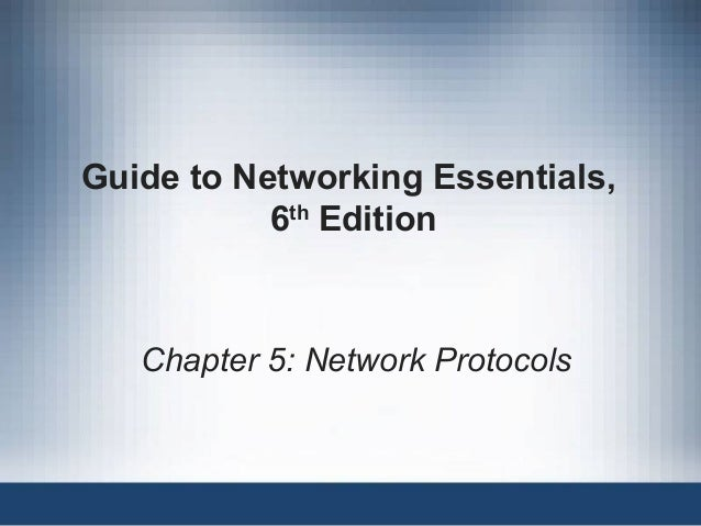 Guide to Networking Essentials, 6th Edition Chapter 5: Network Protocols