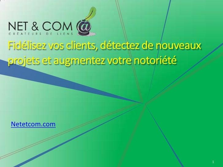 Fidélisez vos clients, détectez de nouveaux projets et augmentez votre notoriété     Netetcom.com                         ...