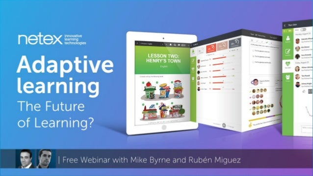 Mike Byrne Netex UK Country Manager Agenda • Introductions • What is adaptive learning? • Netex approach to adaptivity • S...