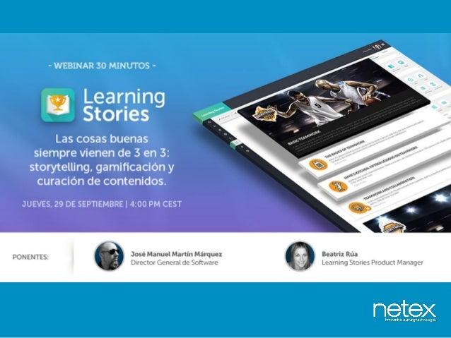 Learning Stories utiliza el poder de storytelling, gamificación y curación de contenidos Una gran historia nunca se olvida...