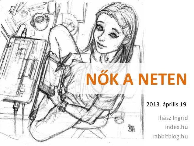 NŐK A NETEN2013. április 19.Ihász Ingridindex.hurabbitblog.hu