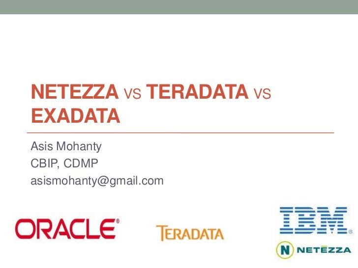 NETEZZA VS TERADATA VSEXADATAAsis MohantyCBIP, CDMPasismohanty@gmail.com