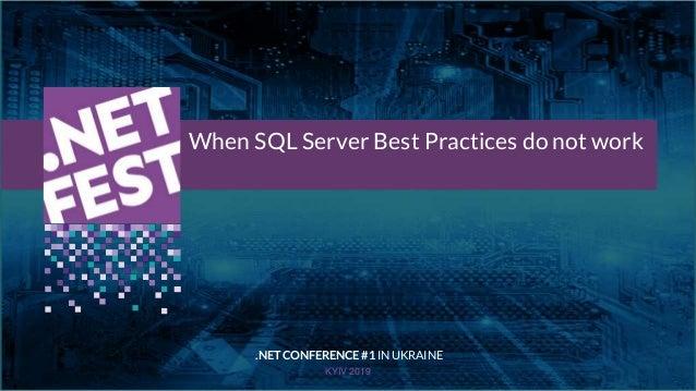 Тема доклада Тема доклада Тема доклада KYIV 2019 When SQL Server Best Practices do not work .NET CONFERENCE #1 IN UKRAINE