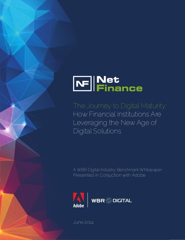 A WBR Digital Industry Benchmark Whitepaper Presented in Conjuction with Adobe The Journey to Digital Maturity: How Financ...