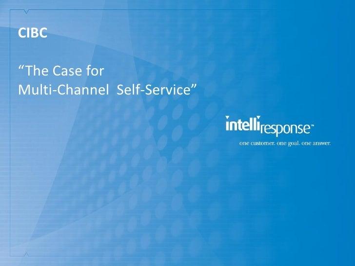 """CIBC""""The Case forMulti-Channel Self-Service"""""""