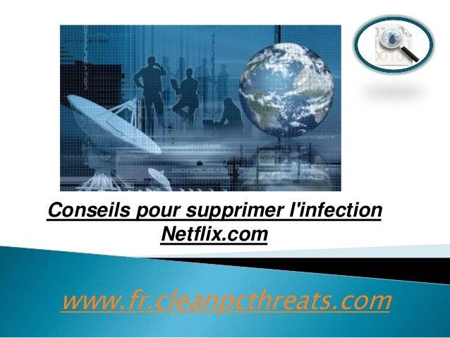 Conseils pour supprimer l'infection Netflix.com  www.fr.cleanpcthreats.com