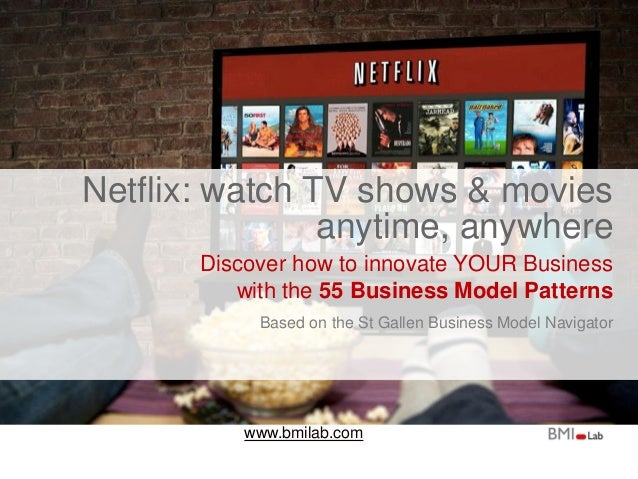 www.bmilab.com Netflix: watch TV shows & movies anytime, anywhere Discover how to innovate YOUR Business with the 55 Busin...
