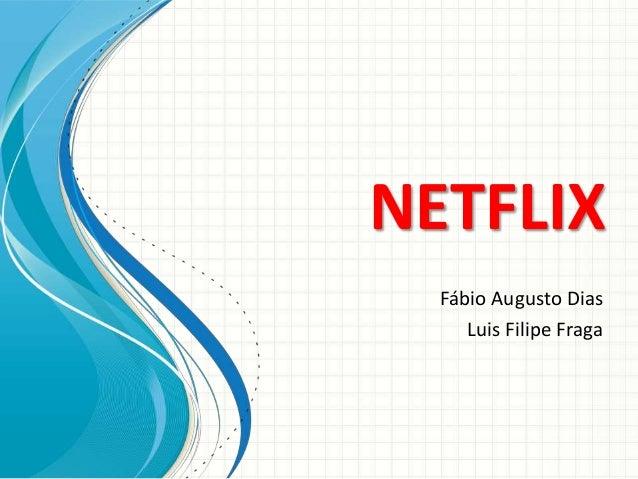 NETFLIX Fábio Augusto Dias Luis Filipe Fraga
