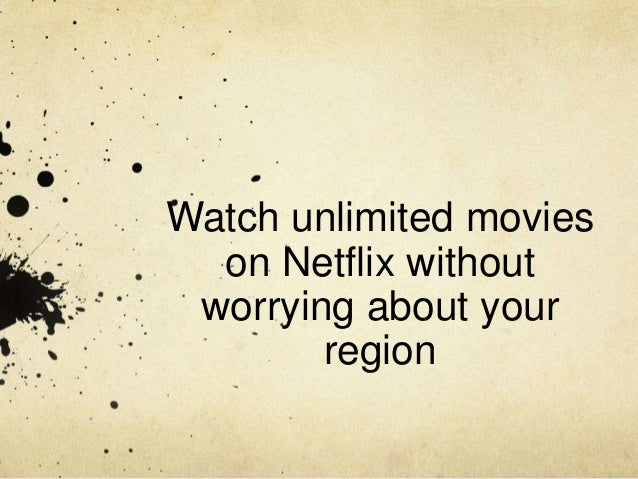 Watch unlimited movies on Netflix without worrying about your region